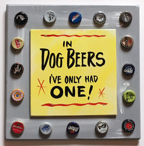 IN DOG BEERS - I've only had ONE by George Borum