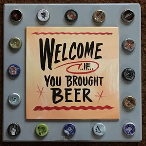 WELCOME -- IF  YOU BROUGHT BEER (2608)