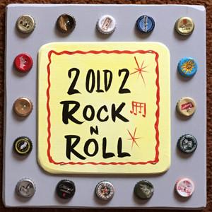 2 Old 2 ROCK'n'ROLL - #2633