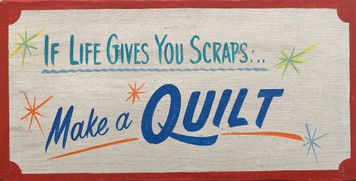IF LIFE GIVES YOU SCRAPS - MAKE A QUILT
