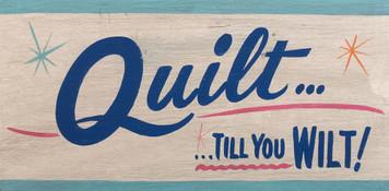 QUILT TILL YOU WILT!