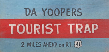 DE YOOPERS TOURIST TRAP - Upper Peninsula Michigan