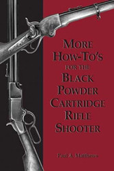 More How-To's for the Black Powder Cartridge Rifle Shooter