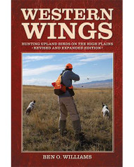 Western Wings- Hunting Upland Birds on the High Plains -Revised and expanded edition