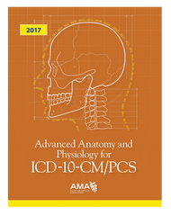 Developed with the medical coder in mind, Advanced Anatomy and Physiology for ICD-10-CM/PCS 2017 explains the ICD-10 code set and provides training on anatomy, medical terminology, body systems, ICD-10 disease processes and documentation requirements.