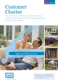Customer Charter - advice on where to buy and what to buy.  This A5 8 page leaflet exlaining the GGF Members promise to you when you buy replacement windows, conservatories and other glazing products from any GGF Member.