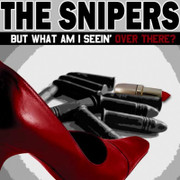 """The Snipers """"But What Am I Seein' Over There?"""