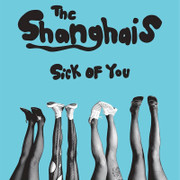 """The Shanghais """"Sick Of You"""""""