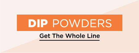 Dip Powders - The Whole Line