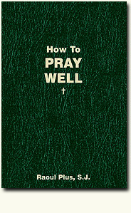 How to Pray Well - Raoul Plus, S.J.