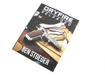 Dry-Fire Training Reloaded: For the Practical Pistol Shooter by Ben Stoeger, Paperback Book