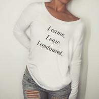 'I Came, I Saw, I Contoured' Slouchy Raglan Long Sleeve Shirt