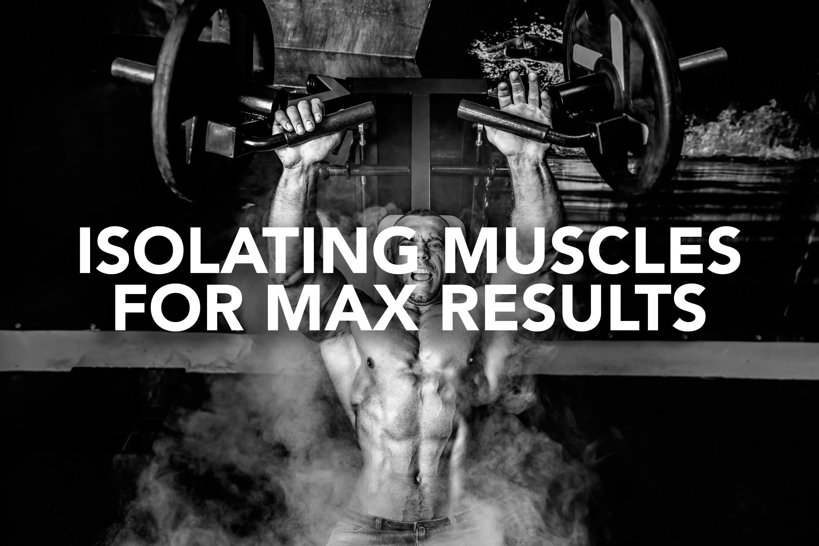 Isolating Muscles for Max Results