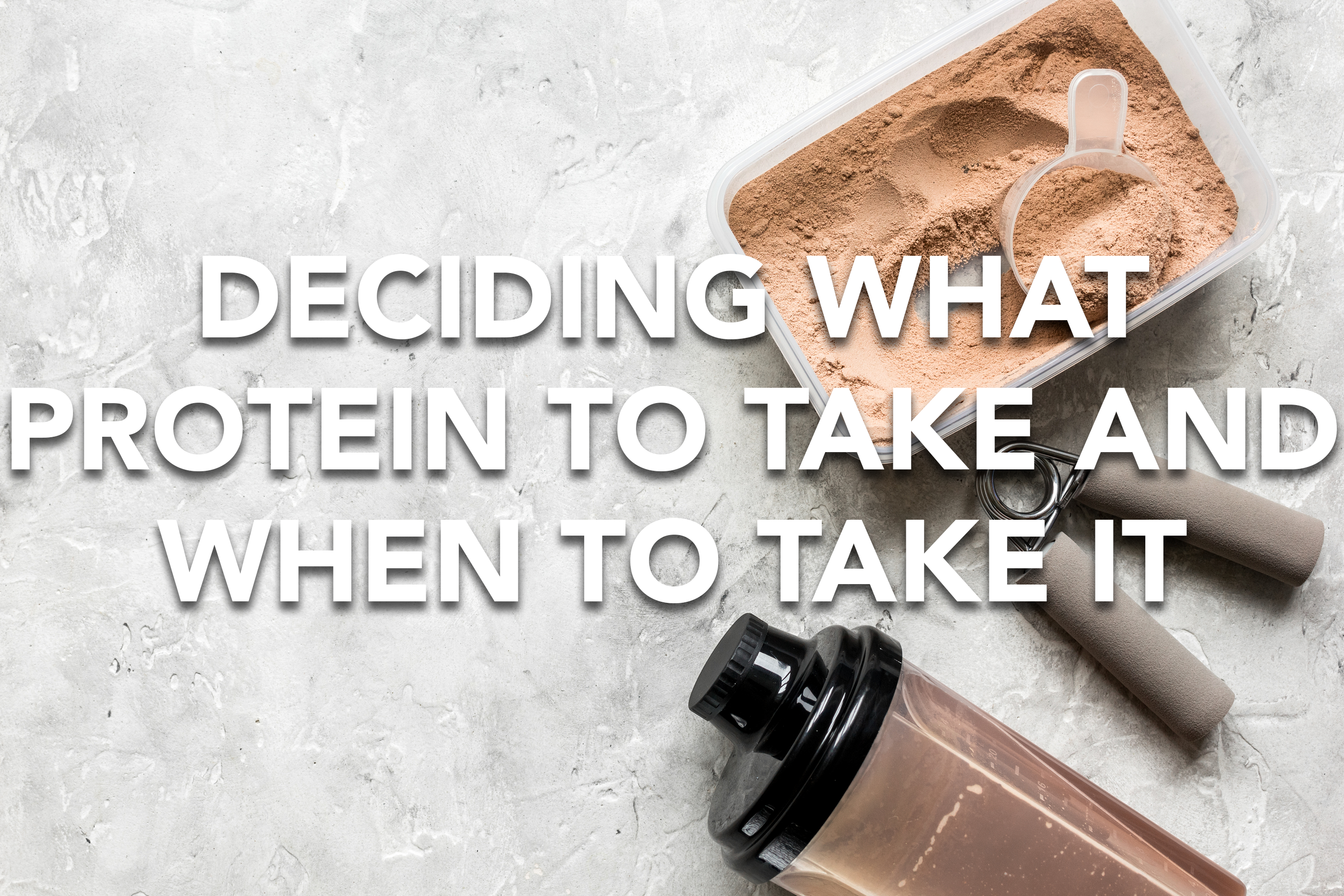 Deciding What Protein To Take and When To Take It