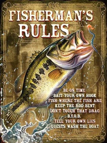 Photo of FISHERMAN'S RULES ENAMEL SIGN: BE ON TIME, BAIT YOUR OWN HOOK, FISH WHERE THE FISH ARE, KEEP THE ROD BENT, DON'T TOUCH THE DRAG, B.Y.O.B., TELL YOUR OWN LIES, GUEST WASH THE BOAT, DEEP RICH COLOR, SHARP DETAILS