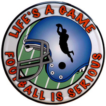 Photo of FOOTBALL ROUND SIGN THAT SAYS, LIFE'S A GAME, FOOTBALL IS SERIOUS NICE GRAPHICS AND COLORS