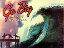 GO BIG ENAMEL SIGN SHOWS AN ENORMOUS WAVE WITH THE WORDS, GO BIG OR DON'T GO AT ALL, RICH COLORS VERY NICE DETAIL