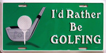 I'D RATHER BE GOLFING LICENSE PLATE