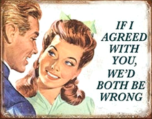 IF I AGREED WITH YOU SIGN