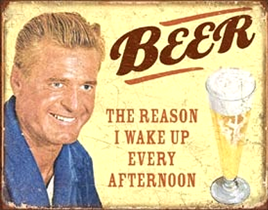 Photo of BEER REASON WAKE UP AFTERNOON SIGN…THAT MUST BE THE REASON!
