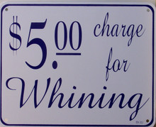 $5 CHARGE FOR WHINING SIGN