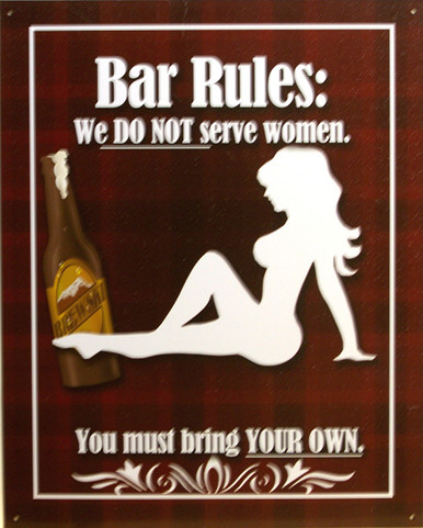 """HUMOROUS BAR RULES SIGN, """"WE DO NOT SERVE WOMEN,  YOU MUST BRING YOUR OWN"""