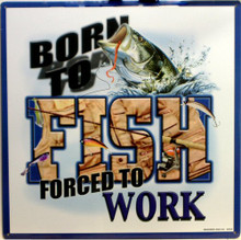 Photo of BORN TO FISH, FORCED TO WORK METAL SIGN, GREAT GRAPHICS AND COLOR