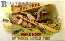"""BUCKTHORN MILLS FARMING SIGN """"MAKES HOGS OF THOSE LITTLE PIGS"""""""