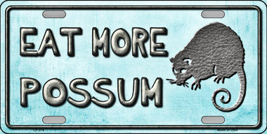 "EAT MORE POSSUM FLAT ALUMINUM LICENSE PLATE MEASURES 12"" X 6"" WITH SLOTS FOR EASY MOUNTING"