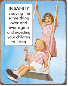 """Humorous Vintage Tin sign, Insanity is telling your kids the same thing and expecting them to listen. Measures 12 1/2"""" x 16"""" with holes in each corner for easy mounting."""