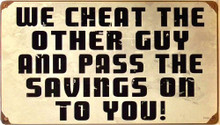 Photo of WE CHEAT OTHER GUY AND PASS THE SAVINGS ON TO YOU, HEAVY METAL SIGN.  WHY DO I ALWAYS FELL LIKE THE OTHER GUY?