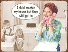 CHILDPROOFED HOUSE, BUT THEY STILL GET IN RETRO SIGN WITH GREAT HUMOR