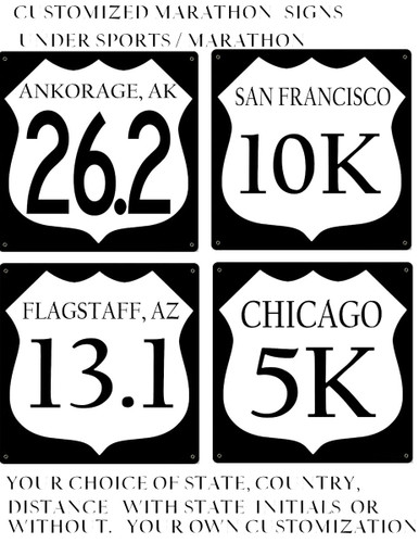 """EASILY DESIGN YOUR CUSTOM SIGN THESE CUSTOM MADE SIGNS ARE 12"""" X 12"""" WITH A WHITE SHIELD ON A BLACK BACKGROUND, THEY HAVE HOLES FOR EASY MOUNTING AND ARE A HIGH QUALITY ENAMEL FINISH ON 24 GAGUE STEEL. CUSTOM MADE MARATHON SIGNS INCLUDE 26.2, 13.1, 50M, 50K, 10K, 5K, RELAY & MORE. I)  LET US KNOW THE NAME, CITY, STATE, COUNTRY OR PROVINCE YOU WANT ON YOUR SIGN. DO YOU WANT STATE INITALS ALSO? KEEP IN MIND THE MORE LETTERS, THE SMALLER THE PRINT WILL BE.  INCLUDE ALL INFORMATION IN THE COMMENTS SECTION 2)  THE DISTANCE YOU WANT ON THE SIGN  IE. 26.2, 13.1, 10K, 5K ETC.  THESE ARE CUSTOM MADE SPECIAL ORDER SIGNS THAT TAKE 2-4 WEEKS TO BE PROCESSED.  AND AS WITH ANY SPECIAL ORDER OR CUSTOM MADE SIGN ARE NON-RETURNABLE. ALL ARE MADE IN THE USA ORDER THE SIGN YOU ARE LOOKING AT, THE INFORMATION ON YOUR SIGN WILL BE ADDED FROM YOUR INFORMATION IN THE COMMENTS SECTION IF THERE ARE NO COMMENTS, YOU WILL RECEIVE THE SIGN YOU ORDERED. COLLECT A SIGN FOR EACH MARATHON YOU RUN! OR WANT TO RUN."""