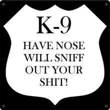 K-9 NOSE FULLY CUSTOMIZABLE ENAMEL SIGN  S/O