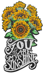 YOU ARE MY SUNSHINE SUNFLOWERS PLASMA SHAPED (Sublimation Process) Vintage metal Sign S/O