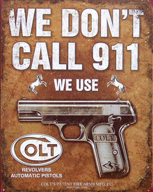 COLT WE DON'T CALL 911 WITH A COLT AUTOMATIC PISTOL IN THE CENTER…. WARNING ENOUGH FOR ME!!
