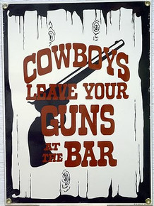 Photo of COWBOYS LEAVE YOUR GUNS AT THE BAR PORCELAIN SIGN IS OUT OF PRODUCTION WITH ONLY TWO LEFT IN STOCK