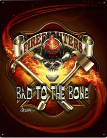BAD TO THE BONE, FIREFIGHTER METAL SIGN S/O