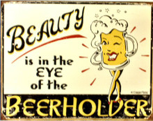 Photo of  BEAUTY IS IN THE EYE OF THE BEER HOLDER SIGN, WITH RUSTIC FINISH TO MAKE IT LOOK MUCH OLDER AND WORN