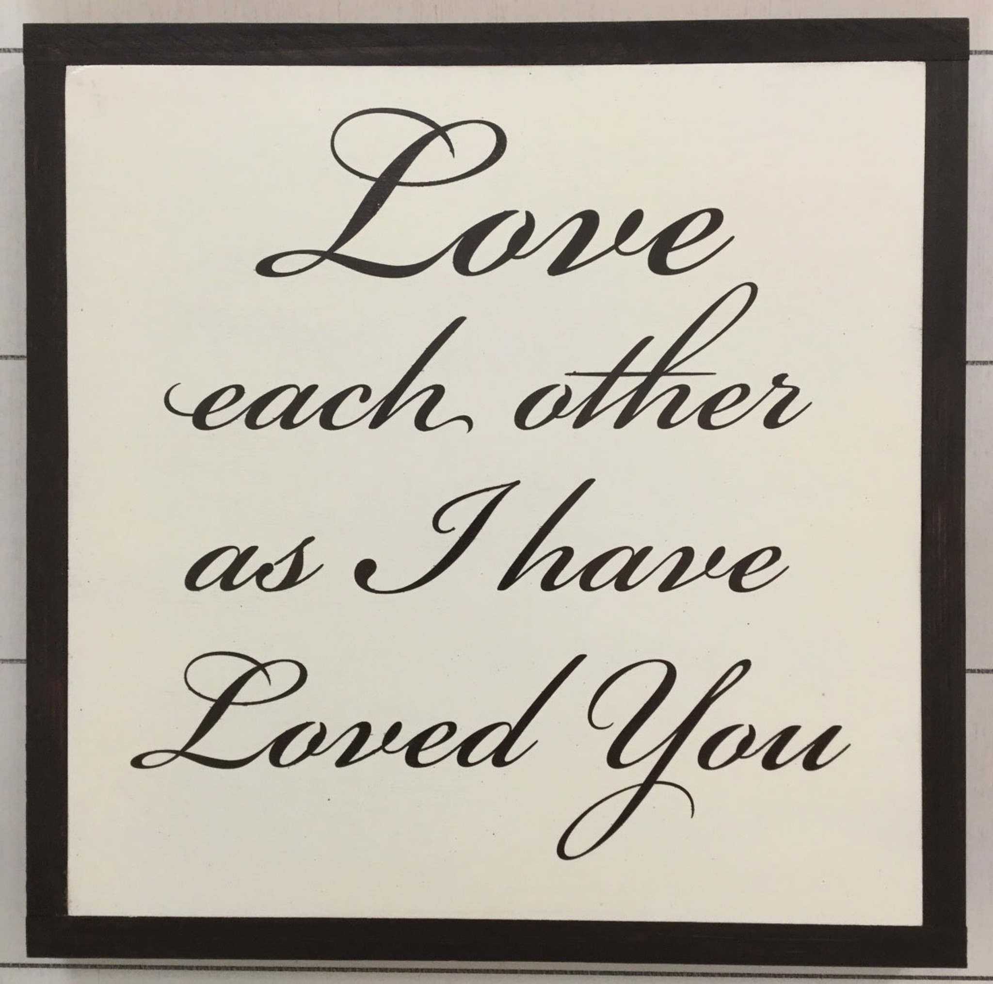 "Our Love For Each Other: Framed Sign ""Love Each Other As I Have Loved You"""