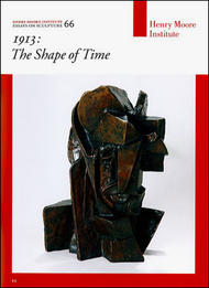1913: The Shape of Time (Henry Moore Institute: Essays on Sculpture No. 66)