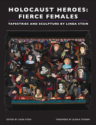 Holocaust Heroes: Fierce Females - Tapestries and Sculpture by Linda Stein