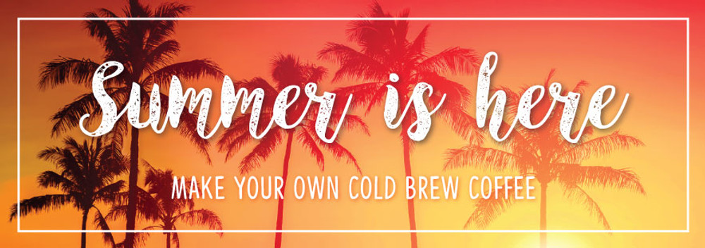 Cold Brew Season is Here