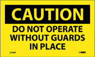 CAUTION DO NOT OPERATE WITHOUT GUARDS IN PLACE LABEL