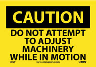CAUTION DO NOT ATTEMPT TO ADJUST MACHINERY SIGN