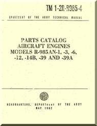 Pratt & Whitney R-985 -AN-1 -3 -6 -12 -14B -39 -39A  Aircraft Engine Parts Catalog Manual  ( English Language  ) TM 1-2R-R985-4 - 1982