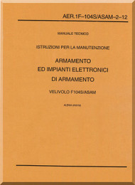 Aeritalia / Lockheed F-104 S Aircraft Maintenance  Weapon Systems  Manual, ( Italian Language ) AA 1F-104S / ASAM-2-12, - 1996