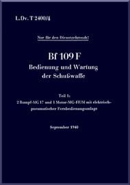 Messerschmitt Bf-109 F Aircraft Operation and maintenance of firearms conditioning  Manual , LDvT 2400/4, Bedienung und Wartung der Schusswaffe, zwei Rumpf-MG 17 und ein Motor-MG-FF/M,   (German Language ) - , 1940,