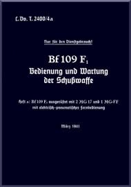 Messerschmitt Bf-109 F Aircraft Operation and maintenance of firearms conditioning  Manual , LDvT 2400/4a, Bedienung und Wartung der Schusswaffe, zwei Rumpf-MG 17 und ein Motor-MG-FF/M,   (German Language ) - , 1941,