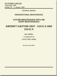 Mc Donnell Douglas F / A 18 A / B / C / D  Aircraft  Organizational  Maintenance  - System Maintenance with IPB ( Shop  Maintenance ) - Aircraft Ejection Seat -  SJU-5/A amd SJU-6/A    Manual -  A1-F18AC-120-310